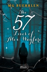 The 57 Lives of Alex Wayfare, by M.G. Buehrlen [Alex Wayfare #1]