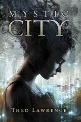Mystic City, by Theo Lawrence [Mystic City #1]