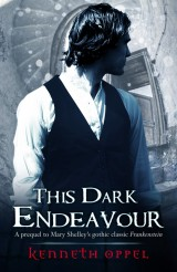 This Dark Endeavour, by Kenneth Oppel [The Apprenticeship of Victor Frankenstein #1]
