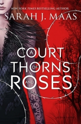 A Court of Thorns and Roses, by Sarah J Maas [A Court of Thorns and Roses#1]